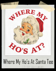 Where My Ho's At Santa Claus T-Shirt