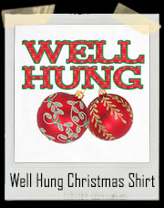 Well Hung Christmas Ornaments (Balls) T-Shirt
