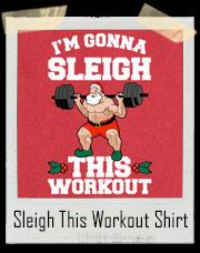 I'm Gonna Sleigh This Workout Santa Claus T-Shirt