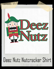 Deez Nutz Nutcracker Christmas T-Shirt