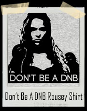 Don't Be A DNB (Do Nothing Bitch) Ronda Rousey Inspired T-Shirt