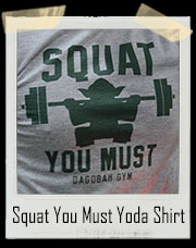 Squat You Must Yoda Dagobah Gym Star Wars Inspired T-Shirt