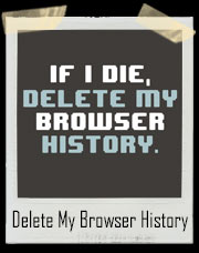 If I Die, Delete My Browser History T-Shirt