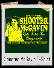 Unofficial Happy Gilmore Shooter McGavin's Gold Jacket Golf Tournament T Shirt - I eat pieces of shit like you for breakfast!