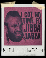 Mr. T - I Got No Time Fo Jibba Jabba T-Shirt