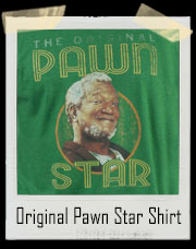 Original Pawn Star Fred Sanford T-Shirt