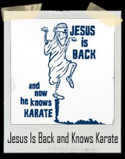 Jesus Is Back And Now He Knows Karate T Shirt