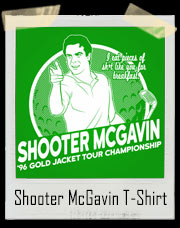 Unofficial Happy Gilmore '96 Shooter McGavin's Gold Jacket Golf Tournament T Shirt - I eat pieces of shit like you for breakfast!