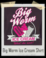 Big Worm Ice Cream! What Chu Want Friday T-Shirt