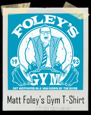 Matt Foley's SNL Gym T-Shirt - Come get motivated in a van down by the river!