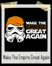 Donald Trump Stormtrumper - Make The Empire Great Again T-Shirt