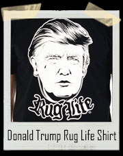 Donald Trump Rug Life T-Shirt
