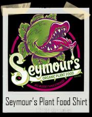 Seymour's Organic Plant Food - Audrey II Little Shop Of Horrors Inspired T-Shirt