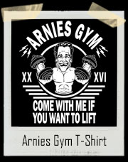 Arnies Gym Come Wiith Me If You Want To Lift T-Shirt