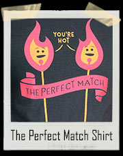 The Perfect Match - You're HOT T-Shirt