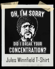 Jules Winnfield Oh I'm Sorry Did I Break Your Concentration Pulp Fiction Inspired T-Shirt