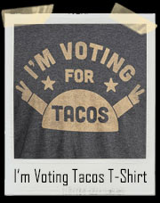 I'm Voting For Tacos This Presidential Election T-Shirt
