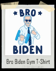 "Vice President "" Bro "" Joe Biden Gym T-Shirt"