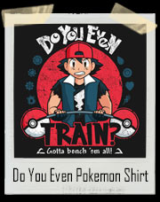 Do You Even Train RED Pokemon Go Gym T-Shirt