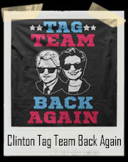 Tag Team Hillary Clinton And Bill Clinton Are Back Again T-Shirt