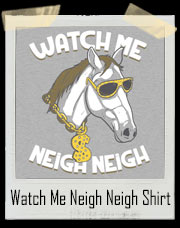 Watch Me Whip Watch Me Neigh Neigh Horse T-Shirt