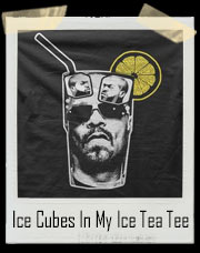 Ice Cubes In My Ice Tea T-Shirt