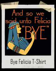 And So We Said Unto Felicia ... BYE - Egyptian Friday T-Shirt
