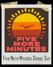 Five More Minutes Sleepy Sun T-Shirt