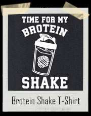 Time For My Brotein Protein Shake T-Shirt