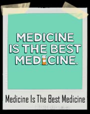 Medicine Is The Best Medicine T Shirt