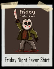 Friday Night Fever With Jason Voorhees T-Shirt