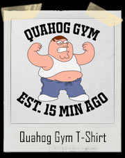 Peter Griffin Inspired Quahog Gym Est. 15 Min Ago T-Shirt