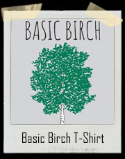 I'm A Basic Birch T-Shirt