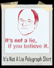 It's Not A Lie If You Believe It George Costanza Seinfeld Inspired Polygraph T-Shirt