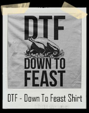 DTF - Down To Feast Turkey T-Shirt