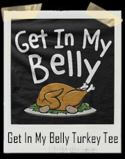 Get In My Belly Turkey T-Shirt