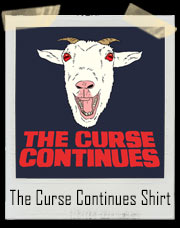 The Curse Continues Chicago Cubs Goat T-Shirt
