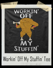 Workin' Off My Stuffin' T-Shirt