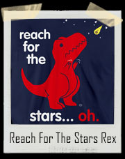 Reach For The Stars T-Rex Dinosaur T-Shirt