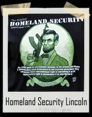 Original Homeland Security Lincoln T Shirt - Abraham Lincoln