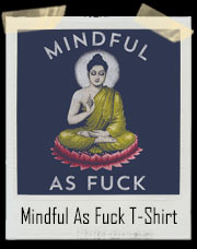 Mindful As Fuck T-Shirt