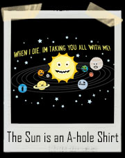 The Sun is an A-hole T-Shirt
