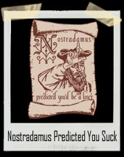 Nostradamus Predicted You'd Be A Loser T Shirt