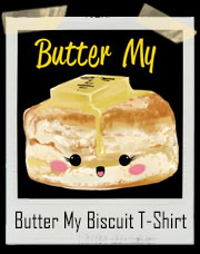 Butter My Biscuit T-Shirt