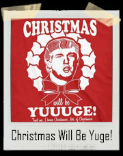 Christmas Will Be Yuge Donald Trump T-Shirt