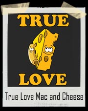 True Love Mac and Cheese T-Shirt