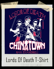 Lords Of Death Chinatown San Francisco - Big Trouble In Little China Inspired T-Shirt