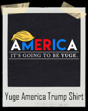 America - It's Going To Be Yuge Donald Trump T-Shirt