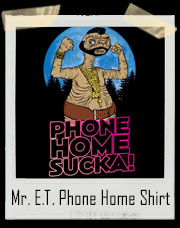 Mr. E.T. Phone Home Sucka T-Shirt