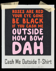 Cash Me Outside How Bow Dah Dr. Phil Valentine T-Shirt